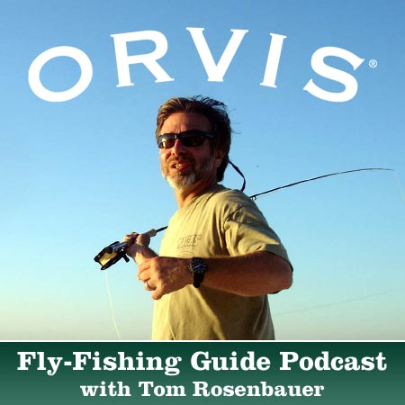 The orvis fly fishing guide podcast with tom rosenbauer for Orvis fly fishing podcast